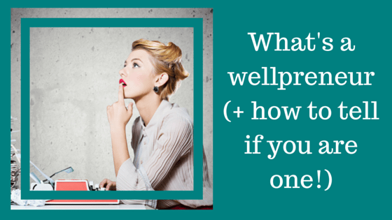 What Is A Wellpreneur