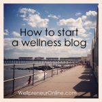 How to start a wellness blog