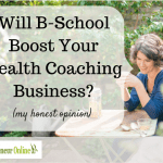 Will B-school boost your health coaching business?  My honest opinion!