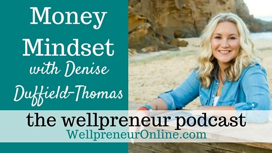 Wellpreneur podcast: Money Mindset for Wellness Entrepreneurs with Denise Duffield-Thomas