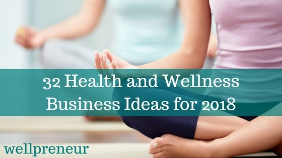 32 Health and Wellness Business Ideas for 2018