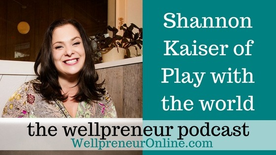 Wellpreneur: Self love and self care with shannon kaiser of play with the world IG