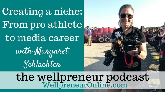 Wellpreneur: Creating a niche From pro athlete to media career with Margaret Schlachter