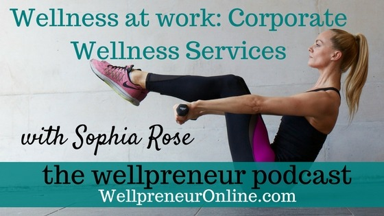 Wellpreneur: Wellness at work Corporate Wellness Services with Sophia Rose