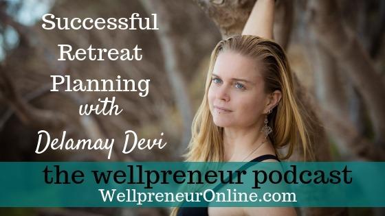 Wellpreneur: Successful Retreat Planning with Delamay Devi