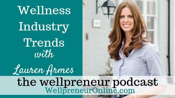 Wellpreneur: Wellness Industry Trends with Lauren Armes