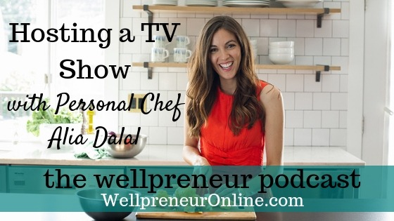 Wellpreneur: Hosting a TV Show with Personal Chef Alia Dalal