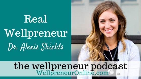 Wellpreneur: Real Wellpreneur Dr. Alexis Shields